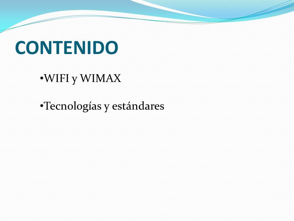 CONTENIDO WIFI y WIMAX Tecnologías y estándares
