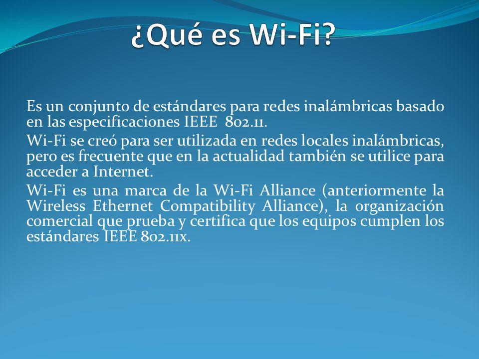 ¿Qué es Wi-Fi Es un conjunto de estándares para redes inalámbricas basado en las especificaciones IEEE 802.11.