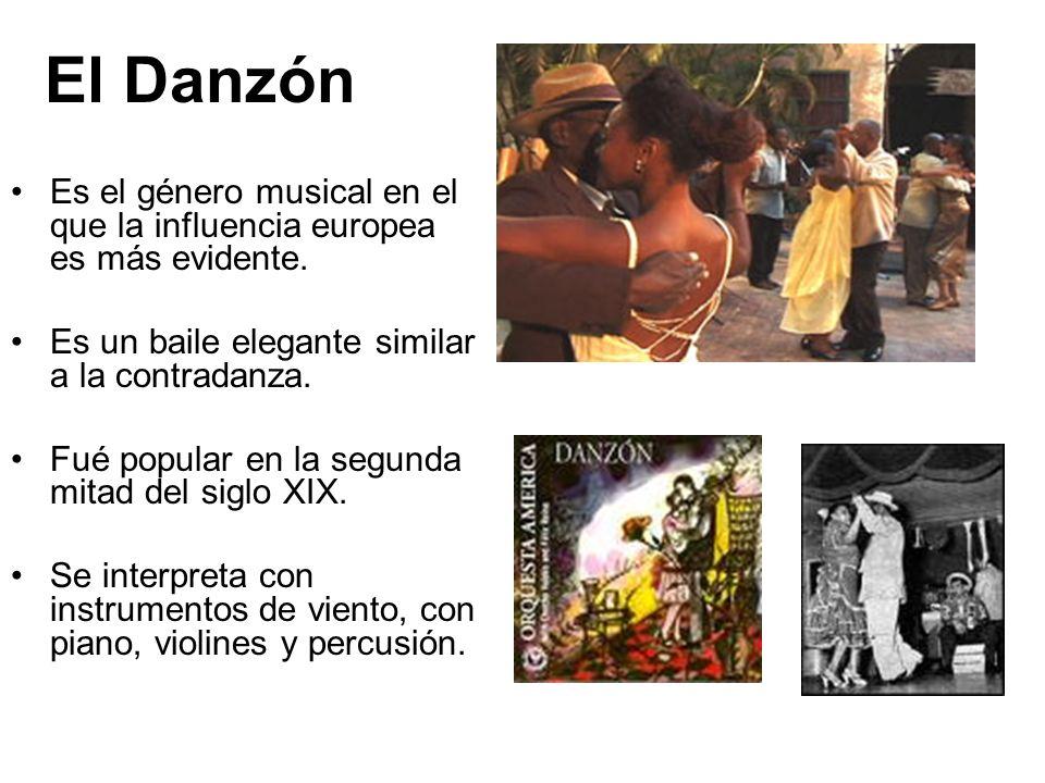 El Danzón Es el género musical en el que la influencia europea es más evidente. Es un baile elegante similar a la contradanza.
