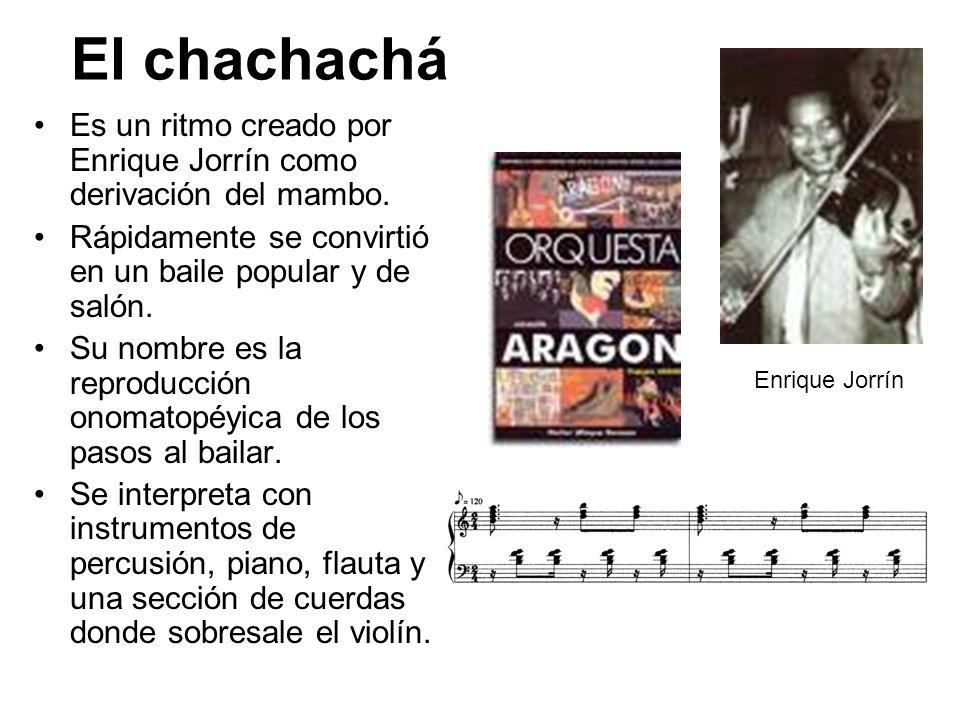 El chachachá Es un ritmo creado por Enrique Jorrín como derivación del mambo. Rápidamente se convirtió en un baile popular y de salón.