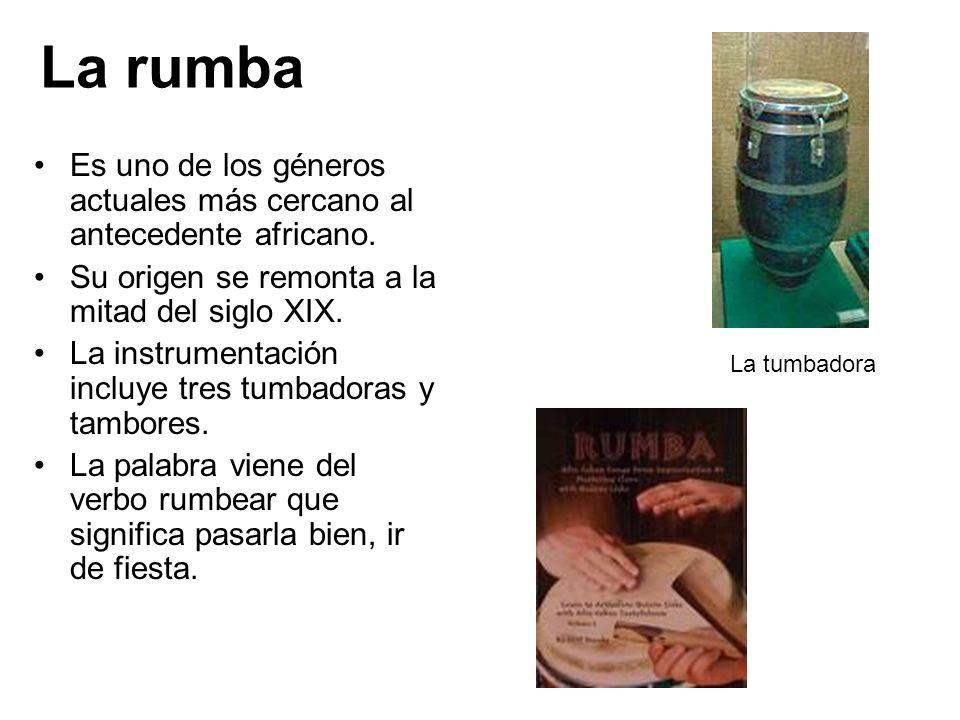 La rumba Es uno de los géneros actuales más cercano al antecedente africano. Su origen se remonta a la mitad del siglo XIX.