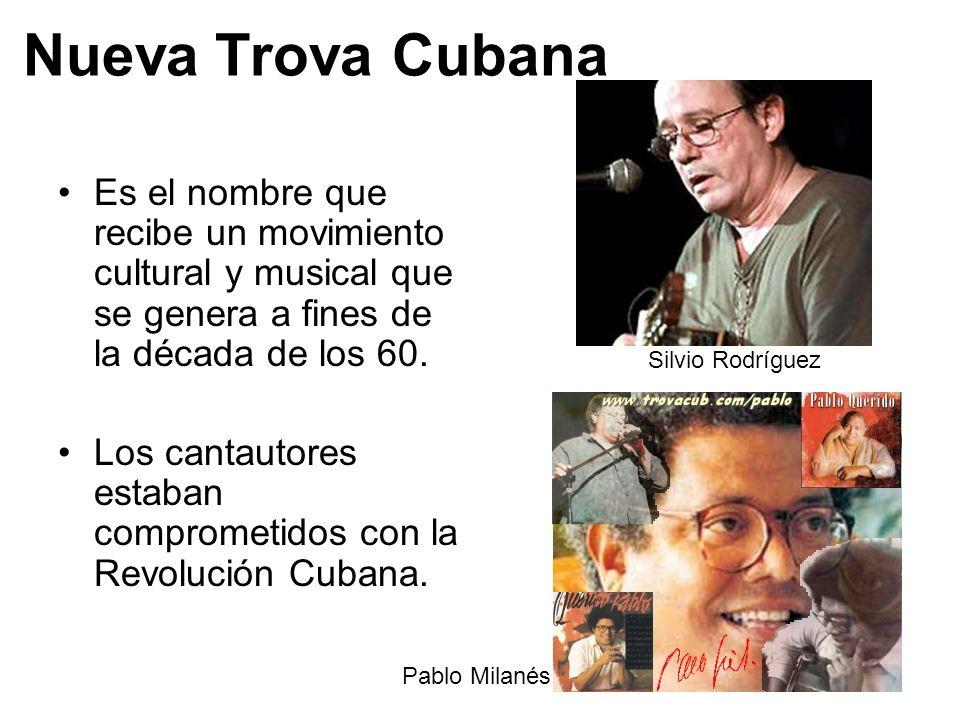 Nueva Trova Cubana Es el nombre que recibe un movimiento cultural y musical que se genera a fines de la década de los 60.