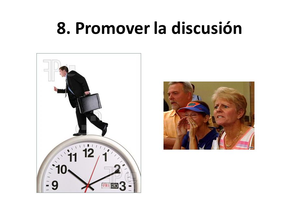 8. Promover la discusión 8. Motivate / prompt discussion