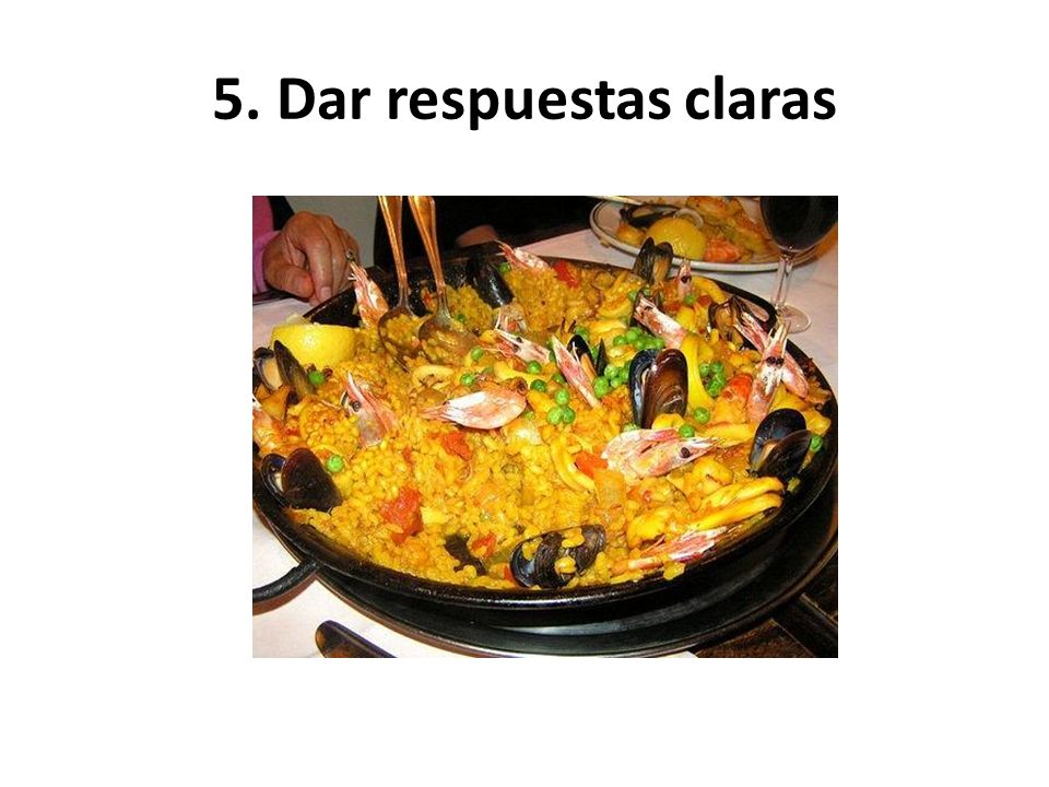 5. Dar respuestas claras 5. Give clear answers