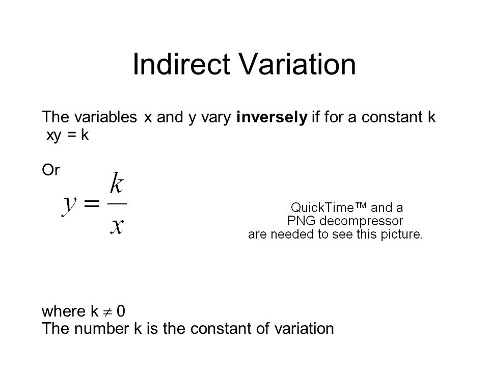 Indirect Variation The variables x and y vary inversely if for a constant k. xy = k. Or. where k  0.