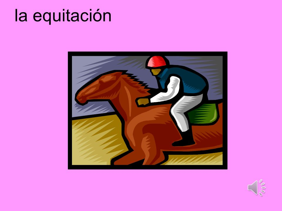 la equitación Think about the cognate – equestrian (sport)