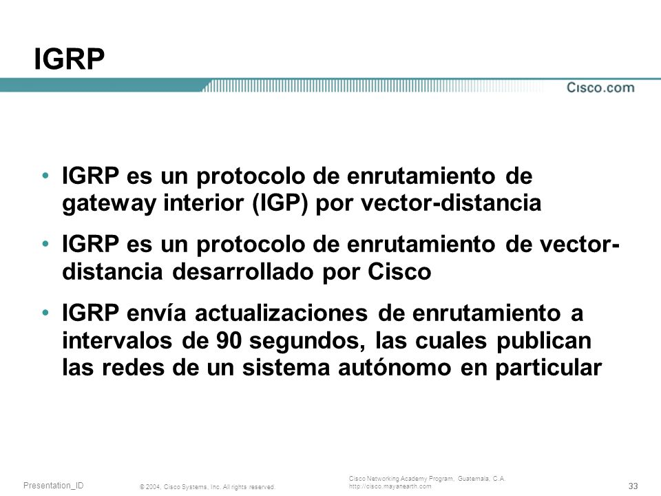 IGRP IGRP es un protocolo de enrutamiento de gateway interior (IGP) por vector-distancia.