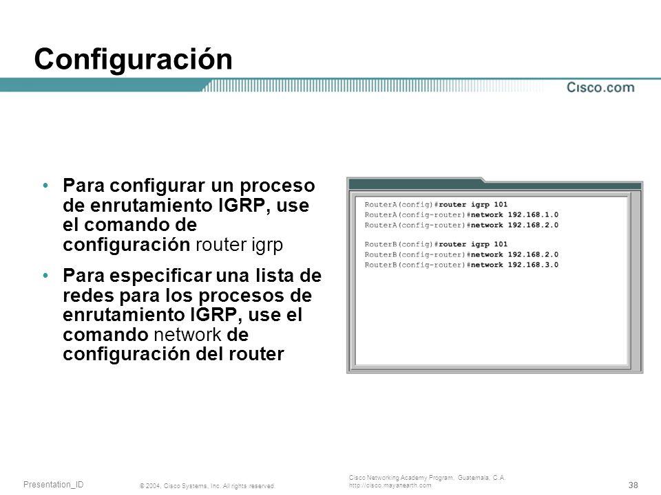ConfiguraciónPara configurar un proceso de enrutamiento IGRP, use el comando de configuración router igrp.