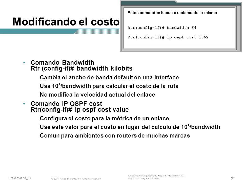 Modificando el costo Estos comandos hacen exactamente lo mismo Rtr(config-if)# bandwidth 64. Rtr(config-if)# ip ospf cost 1562.