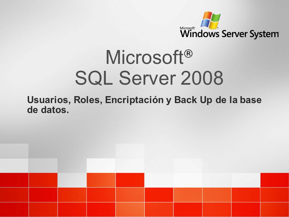 Microsoft® SQL Server 2008 Usuarios, Roles, Encriptación y Back Up de la base de datos.