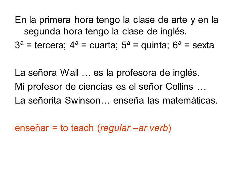 En la primera hora tengo la clase de arte y en la segunda hora tengo la clase de inglés.