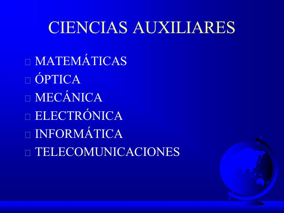 CIENCIAS AUXILIARES MATEMÁTICAS ÓPTICA MECÁNICA ELECTRÓNICA
