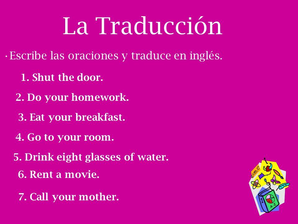 La Traducción Escribe las oraciones y traduce en inglés.