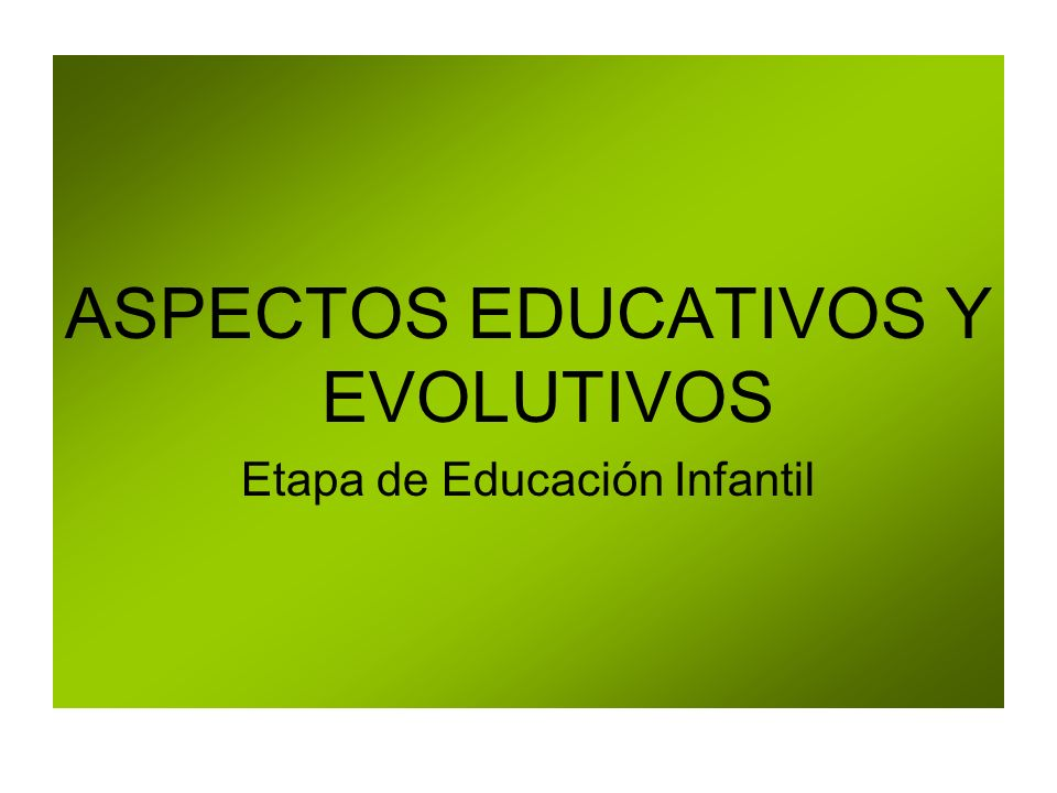 ASPECTOS EDUCATIVOS Y EVOLUTIVOS