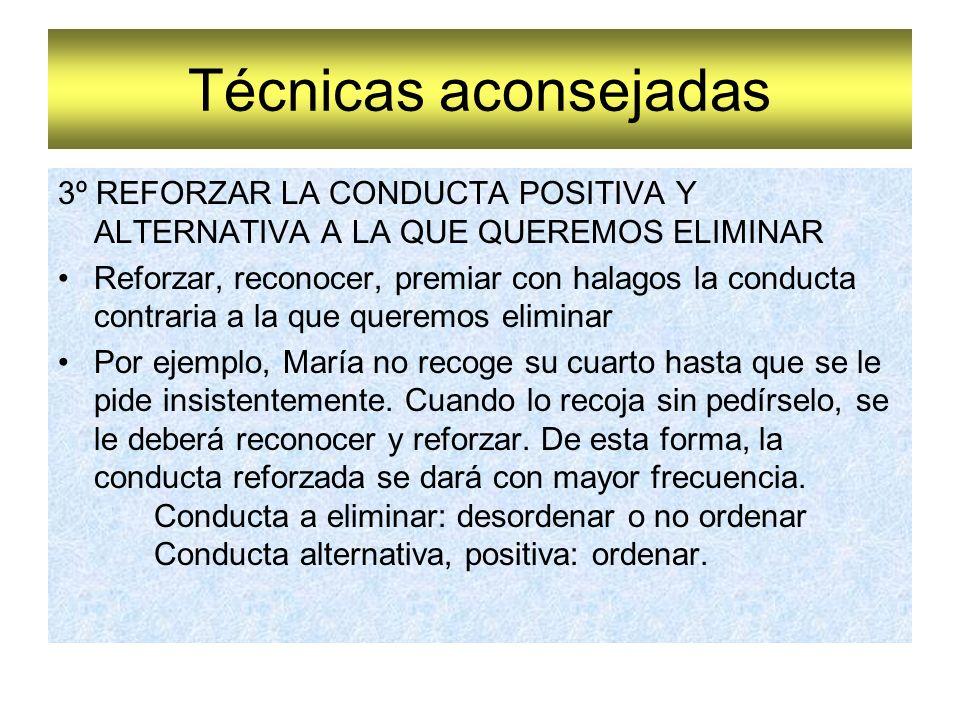 Técnicas aconsejadas 3º REFORZAR LA CONDUCTA POSITIVA Y ALTERNATIVA A LA QUE QUEREMOS ELIMINAR.