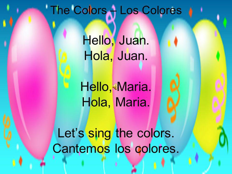 The Colors – Los Colores Hello, Juan. Hola, Juan. Hello, Maria