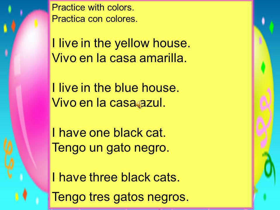 I live in the yellow house. Vivo en la casa amarilla.