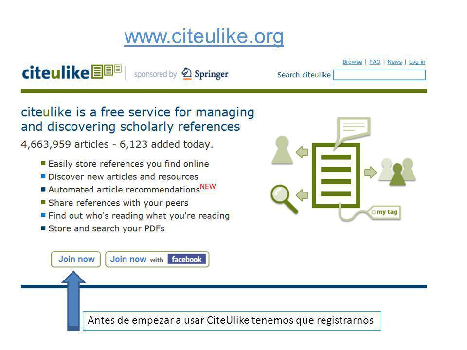 www.citeulike.org Antes de empezar a usar CiteUlike tenemos que registrarnos