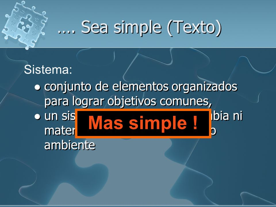 Mas simple ! …. Sea simple (Texto) Sistema: