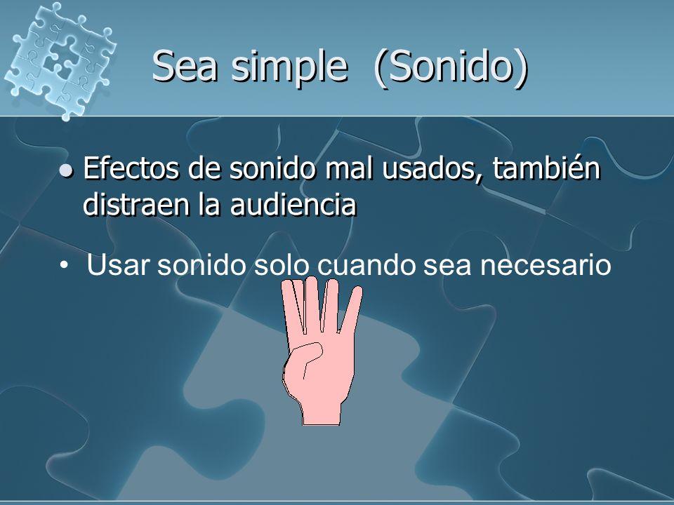 Sea simple (Sonido) Efectos de sonido mal usados, también distraen la audiencia.
