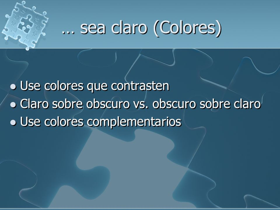… sea claro (Colores) Use colores que contrasten