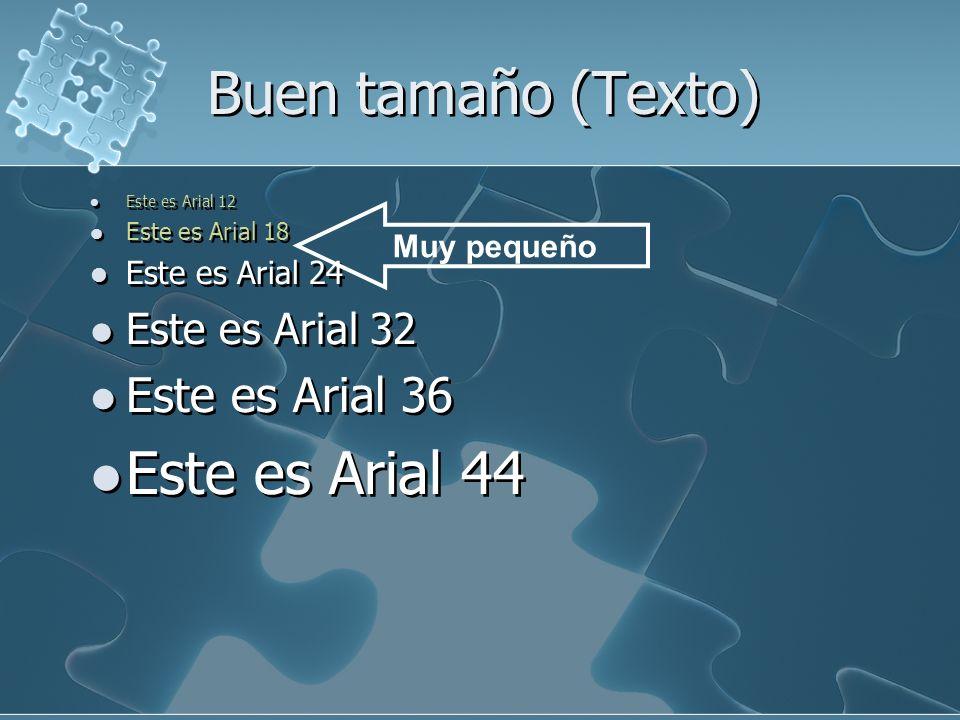 Buen tamaño (Texto) Este es Arial 44 Este es Arial 36 Este es Arial 32