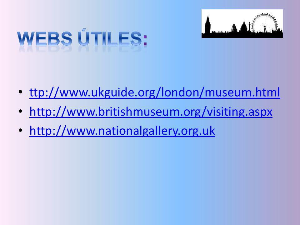 Webs útiles: ttp://www.ukguide.org/london/museum.html