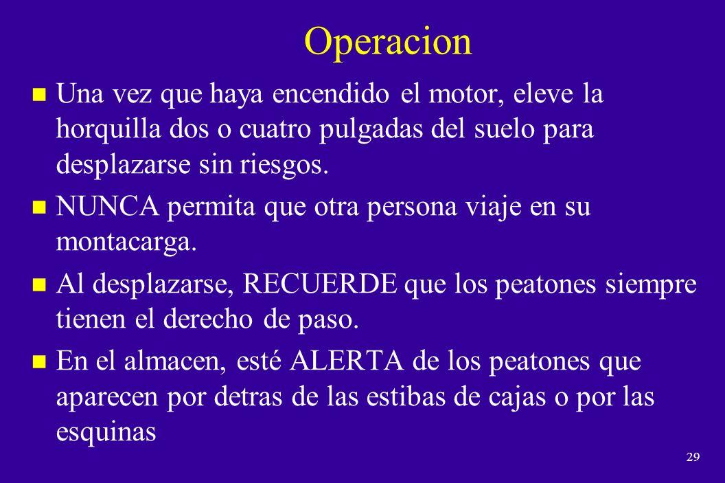 Operacion Una vez que haya encendido el motor, eleve la horquilla dos o cuatro pulgadas del suelo para desplazarse sin riesgos.