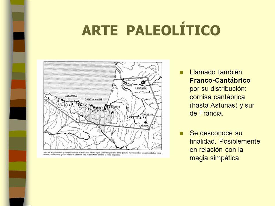ARTE PALEOLÍTICO Llamado también Franco-Cantábrico por su distribución: cornisa cantábrica (hasta Asturias) y sur de Francia.
