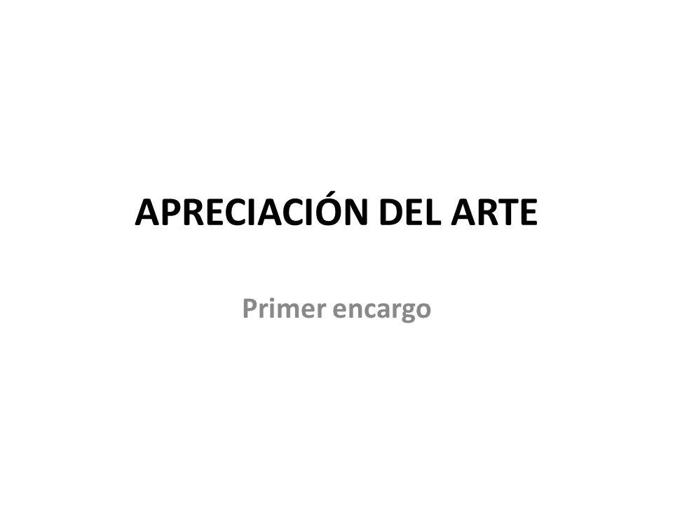 APRECIACIÓN DEL ARTE Primer encargo