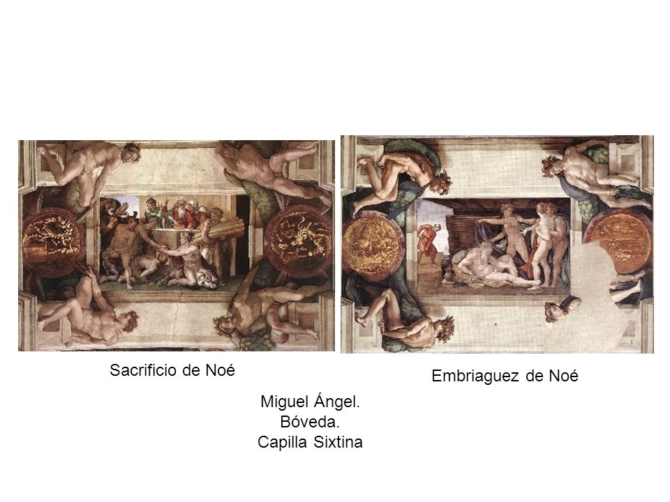Sacrificio de Noé Embriaguez de Noé Miguel Ángel. Bóveda. Capilla Sixtina