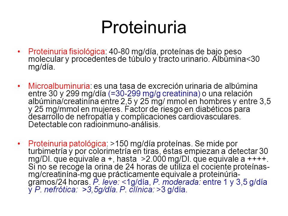 ProteinuriaProteinuria fisiológica: 40-80 mg/día, proteínas de bajo peso molecular y procedentes de túbulo y tracto urinario. Albúmina<30 mg/día.