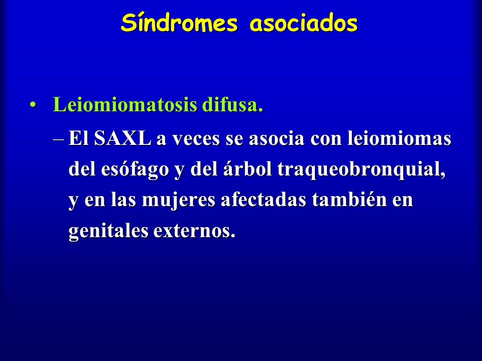 Síndromes asociados Leiomiomatosis difusa.