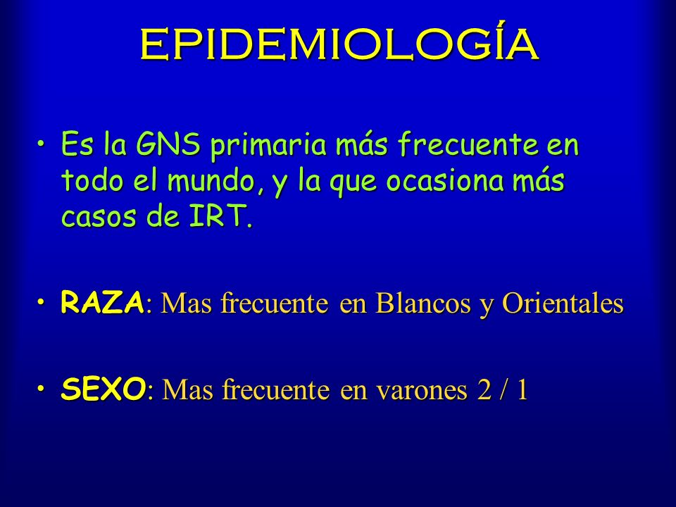 EPIDEMIOLOGÍA Es la GNS primaria más frecuente en todo el mundo, y la que ocasiona más casos de IRT.