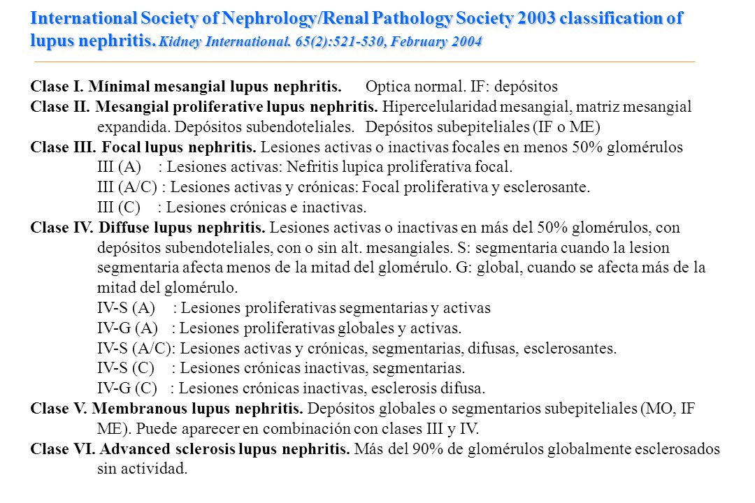 International Society of Nephrology/Renal Pathology Society 2003 classification of lupus nephritis. Kidney International. 65(2): , February 2004