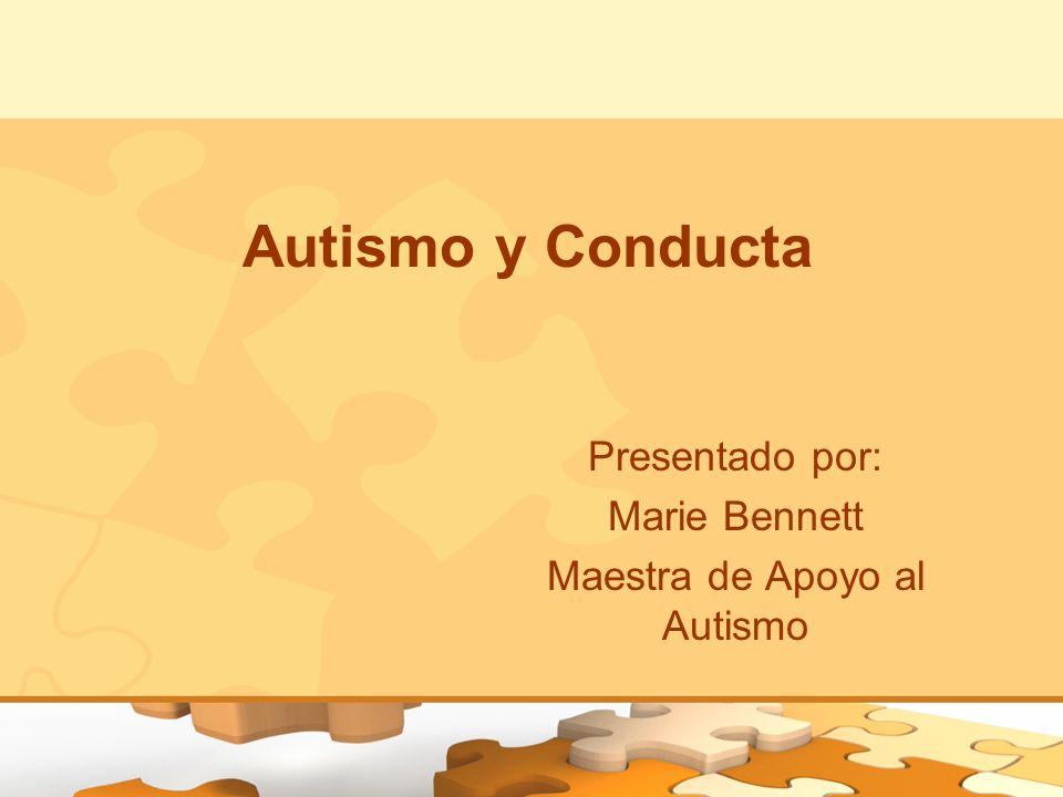 Presentado por: Marie Bennett Maestra de Apoyo al Autismo