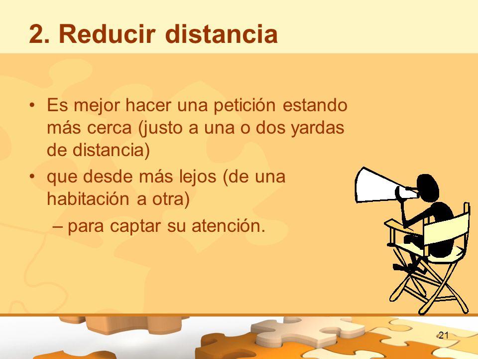 2. Reducir distancia Es mejor hacer una petición estando más cerca (justo a una o dos yardas de distancia)