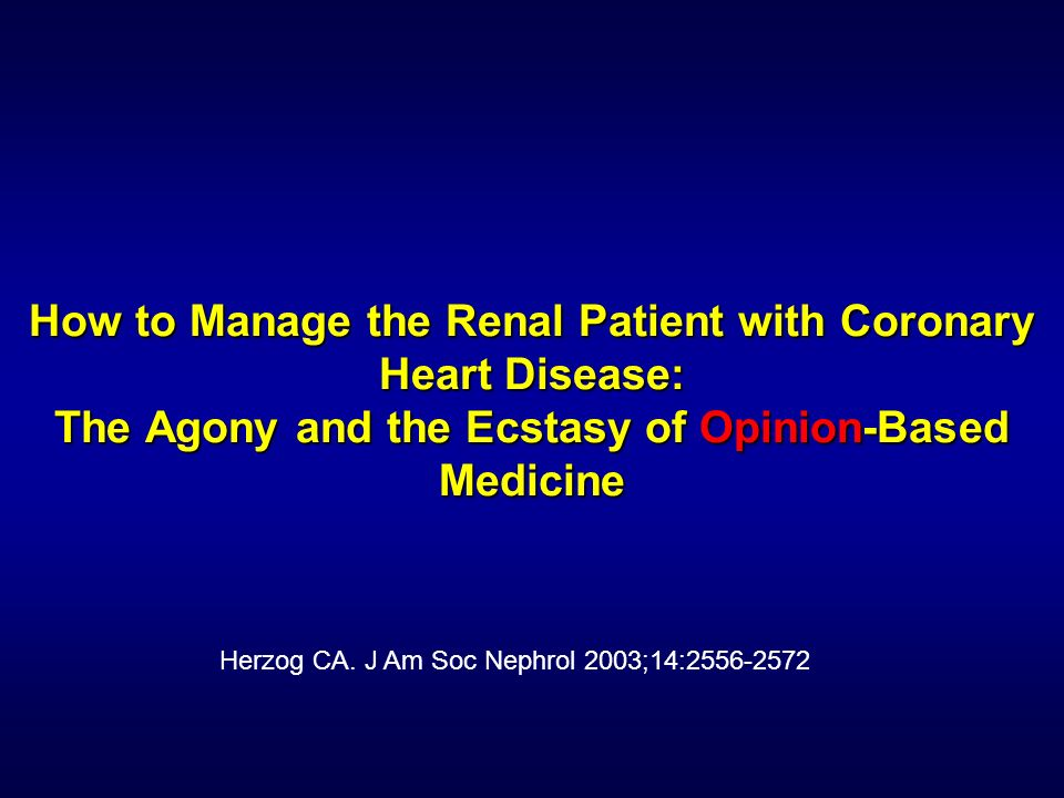 How to Manage the Renal Patient with Coronary Heart Disease: The Agony and the Ecstasy of Opinion-Based Medicine