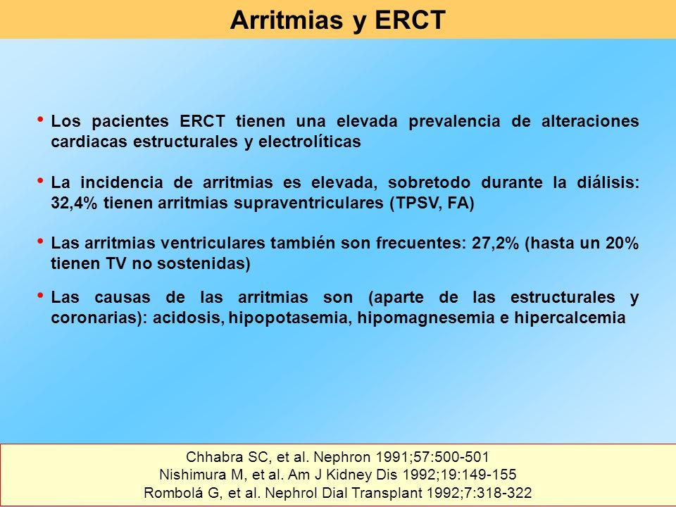 Arritmias y ERCT Los pacientes ERCT tienen una elevada prevalencia de alteraciones cardiacas estructurales y electrolíticas.