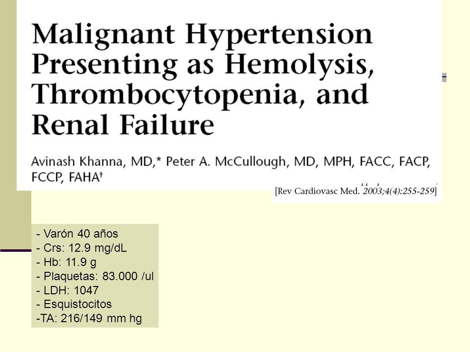 Varón 40 años Crs: 12.9 mg/dL. Hb: 11.9 g. Plaquetas: 83.000 /ul.
