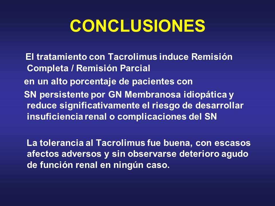 CONCLUSIONES El tratamiento con Tacrolimus induce Remisión Completa / Remisión Parcial. en un alto porcentaje de pacientes con.