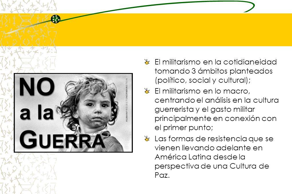 El militarismo en la cotidianeidad tomando 3 ámbitos planteados (político, social y cultural);