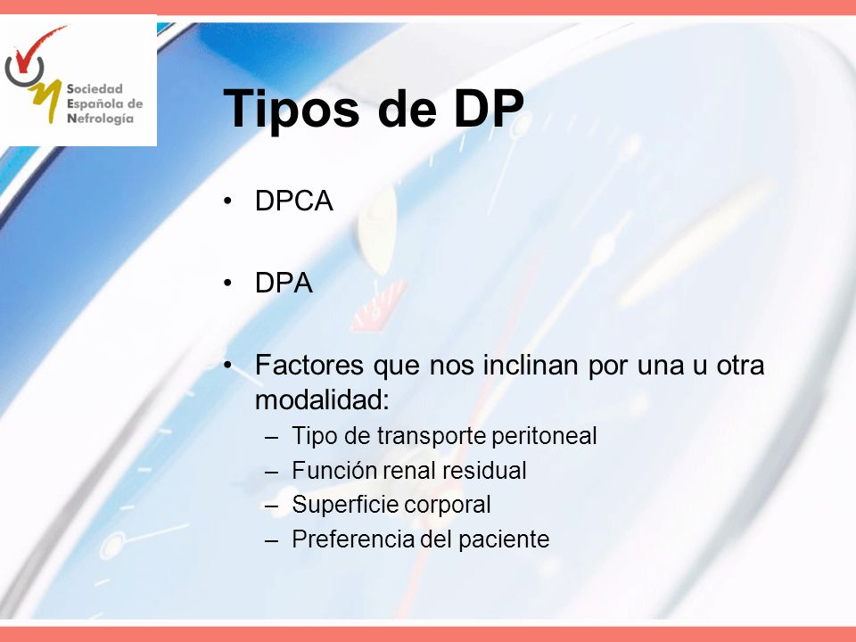 Tipos de DP DPCA. DPA. Factores que nos inclinan por una u otra modalidad: Tipo de transporte peritoneal.