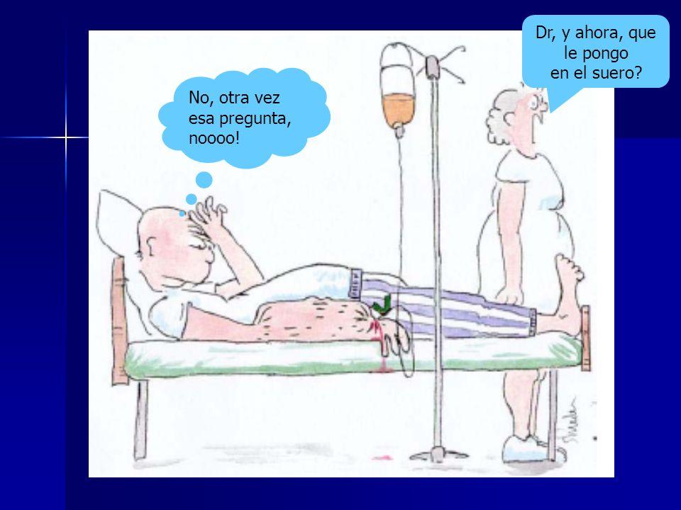 Dr, y ahora, que le pongo en el suero No, otra vez esa pregunta, noooo!