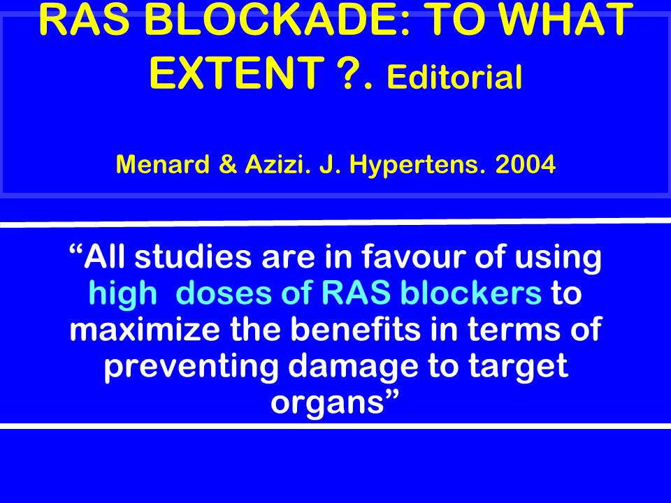 RAS BLOCKADE: TO WHAT EXTENT. Editorial Menard & Azizi. J. Hypertens
