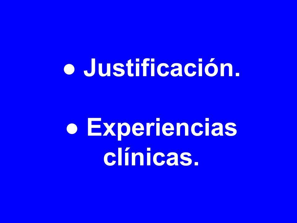 ● Justificación. ● Experiencias clínicas.