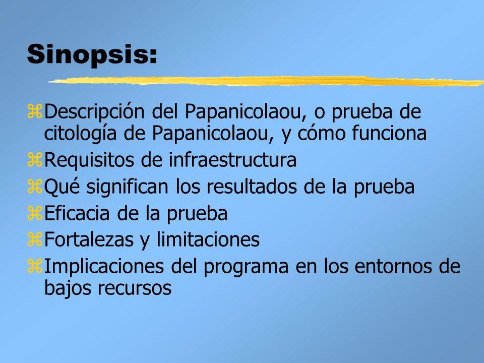 Sinopsis:Descripción del Papanicolaou, o prueba de citología de Papanicolaou, y cómo funciona. Requisitos de infraestructura.