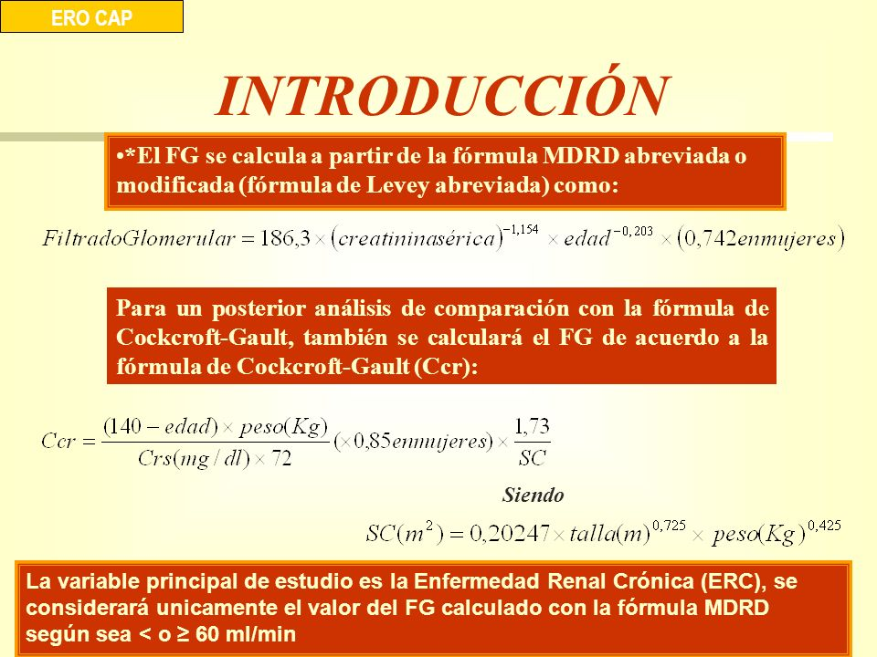 ERO CAP INTRODUCCIÓN. *El FG se calcula a partir de la fórmula MDRD abreviada o modificada (fórmula de Levey abreviada) como: