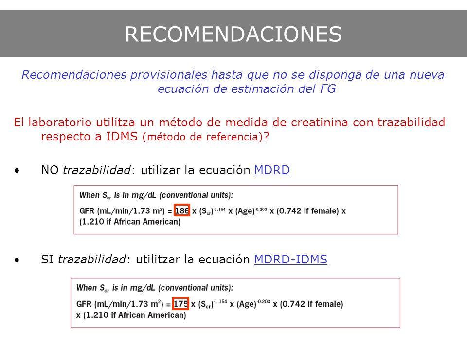 RECOMENDACIONES Recomendaciones provisionales hasta que no se disponga de una nueva ecuación de estimación del FG.