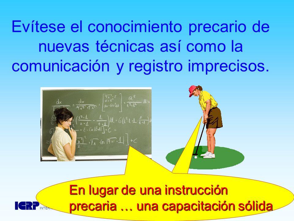 Evítese el conocimiento precario de nuevas técnicas así como la comunicación y registro imprecisos.